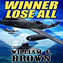 Winner Lose All: A Spy vs Spy Thriller Audiobook by William F. Brown Narrated by Lee Alan