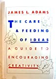 The Care and Feeding of Ideas : A Guide to Encouraging Creativity, Adams, James L., 0201101602