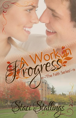 A Work in Progress: A New Adult Contemporary Christian Romance Novel (The Faith Series, Book 1) by [Stallings, Staci]
