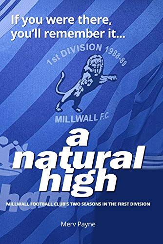 3cc84592d3560 A Natural High  Millwall Football Club s Two Seasons in The First Division