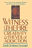 Witness to the Fire: Creativity and the Veil of Addiction