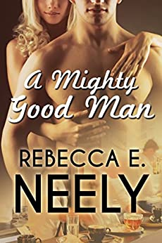 A Mighty Good Man by [Neely, Rebecca E.]