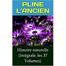 Histoire naturelle (Intégrale, les 37 Volumes) (French Edition)