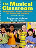 The Musical Classroom : Backgrounds, Models, and Skills for Elementary Teaching with CD, Hackett and Lindeman, Carolyn A., 0205763642