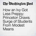 How an Ivy Got Less Preppy: Princeton Draws Surge of Students From Modest Means | Nick Anderson