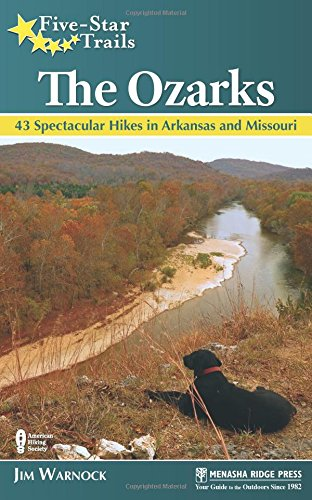 Five-Star Trails: The Ozarks: 43 Spectacular Hikes in Arkansas and Missouri