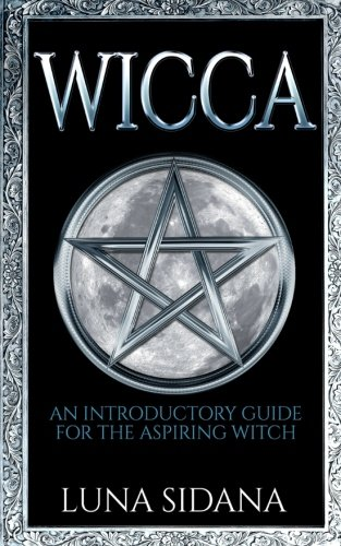 Wicca: An Introductory Guide For The Aspiring Witch