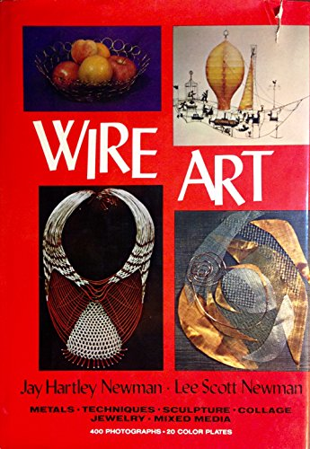 Wire Art: Metals, Techniques, Sculpture, Collage, Jewelry, Mixed Media
