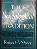 Sociological Tradition, Robert A. Nisbet, 0465079520