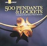 500 Pendants & Lockets: Contemporary Interpretations of Classic Adornments (500 Series)