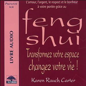 Feng Shui - Transformez votre espace, changez votre vie ! | Livre audio
