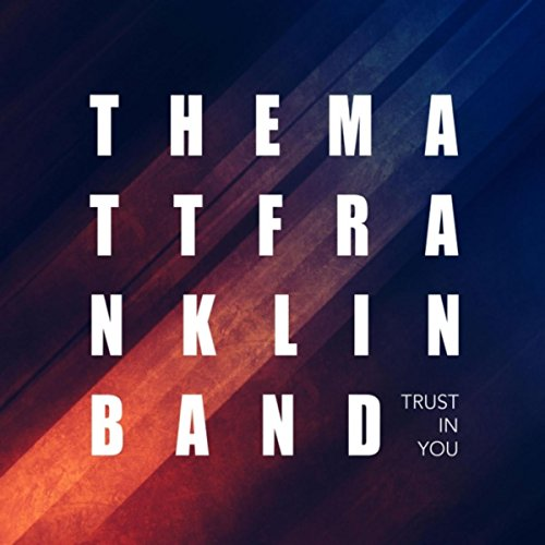 The Matt Franklin Band - Trust in You (2018)