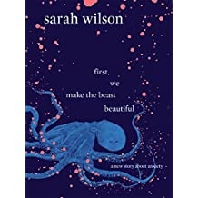 First, We Make the Beast Beautiful: A new story about anxiety (English Edition)