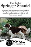 The Welsh Springer Spaniel: A Complete and Comprehensive Owners Guide to: Buying, Owning, Health, Grooming, Training, Obedience, Understanding and ... to Caring for a Dog from a Puppy to Old Age)