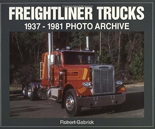 [Freightliner Trucks 1937-1981 Photo Archive (Photo Archives)] [Author: Gabrick, Robert] [May, 2003]
