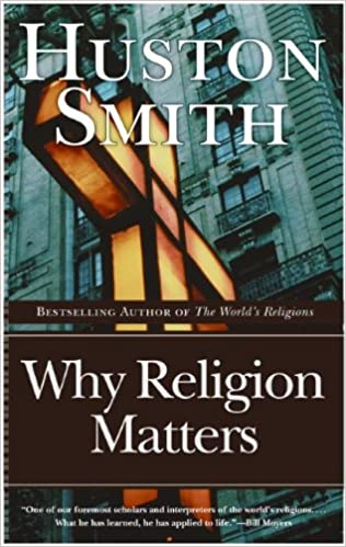 Why religion matters the fate of the human spirit in an age of why religion matters the fate of the human spirit in an age of disbelief kindle edition by huston smith religion spirituality kindle ebooks fandeluxe Image collections