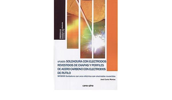 SOLDADURA CON ELECTRODOS REVESTIDOS DE CHAPAS Y PERFILES DE ACERO: José Cueto Martos: 9788416338795: Amazon.com: Books