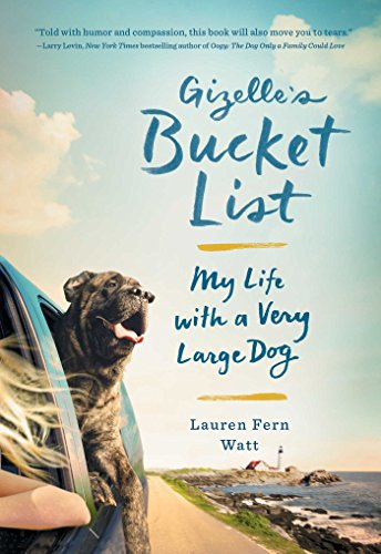 Gizelle's Bucket List: My Life with a Very Large Dog ()