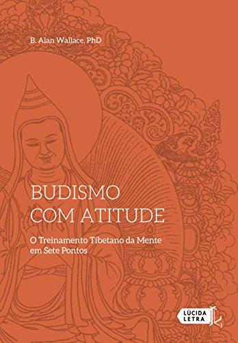 Budismo com atitude: O Treinamento Tibetano da Mente em Sete Pontos