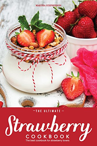 (The Ultimate Strawberry Cookbook: The Best Cookbook for Strawberry Lovers)
