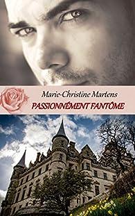 Passionnément fantôme par Marie-Christine Martens