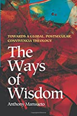 The Ways of Wisdom: Towards a Global, Postsecular, Convivencia Theology