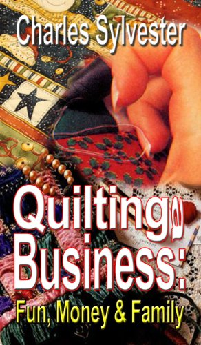 Quilting A Business: Fun, Family and Money