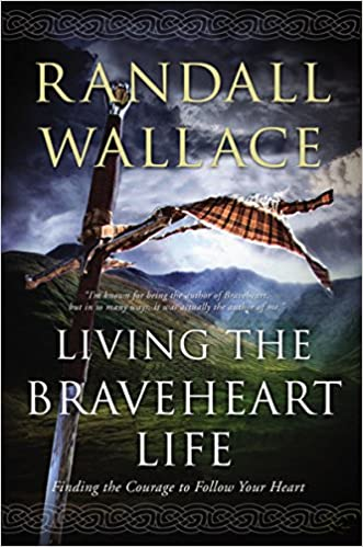 Amazon Com Living The Braveheart Life Finding The Courage To