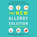 The New Allergy Solution: Supercharge Resistance, Slash Medication, Stop Suffering | Clifford Bassett