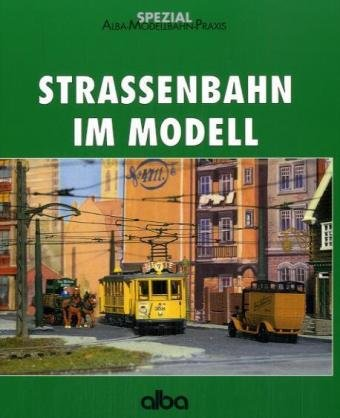 Strassenbahn im Modell (AMP - Alba-Modellbahn-Praxis - Spezial)