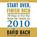 Start Over, Finish Rich: 10 Steps to Get You Back on Track in 2010 Audiobook by David Bach Narrated by David Bach