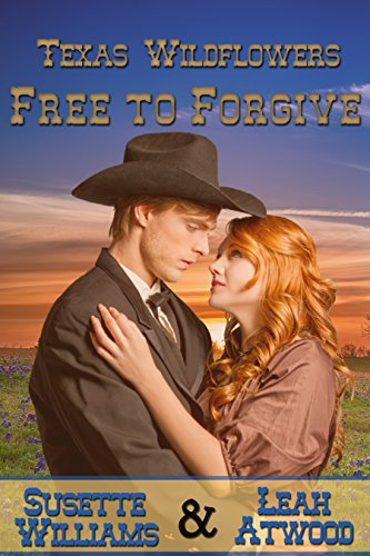 Free to Forgive: A Historical Western Marriage of Convenience Novelette Series (Texas Wildflowers Book 6)