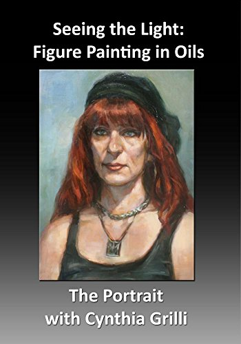 Portraits Figures Painting Oil - Seeing the Light: Figure Painting in Oils with Cynthia Grilli- The Portrait