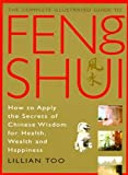 Feng Shui (Complete Illustrated Guide): How to Apply the Secrets of Chinese Wisdom for Health, Wealth and Happiness
