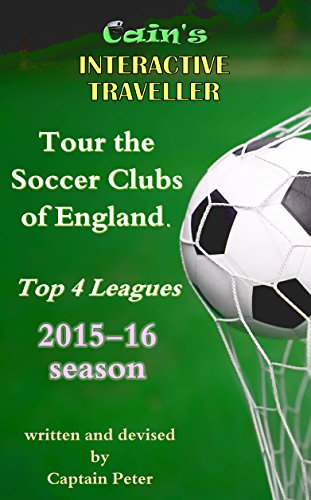 Tour the Soccer Clubs of England: Top 4 Leagues 2015-16 Season (Interactive Traveller Book 11) (Eleven Foot Four)