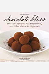 Chocolate Bliss: Sensuous Recipes, Spa Treatments, and Other Divine Indulgences Hardcover