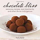 Chocolate Bliss: Sensuous Recipes, Spa Treatments, and Other Divine Indulgences