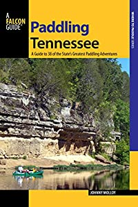 Paddling Tennessee: A Guide To 38 Of The State's Greatest Paddling Adventures (Paddling Series)