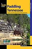 Paddling Tennessee: A Guide To 38 Of The State s Greatest Paddling Adventures (Paddling Series)