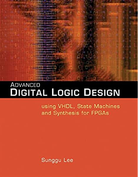 Advanced Digital Logic Design Using Vhdl State Machines And Synthesis For Fpga S Lee Sunggu 9780534466022 Amazon Com Books