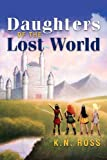 Daughters of the Lost World, K. N. Ross, 1465383964