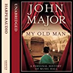 My Old Man: A Personal History of Music Hall | John Major