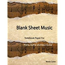 Blank Sheet Music : Notebook Paper For Piano, Guitar ,Bass Guitar: Manuscript Paper Standard,Guitar Tablature,Blank Manuscript Pages with Staff and Tab Lines, 100 Blank Staff and Tab Pages