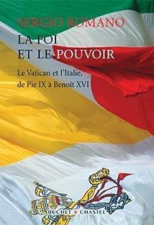 La foi et le pouvoir : le Vatican et l'Italie, de Pie IX à Benoît XVI, Romano, Sergio