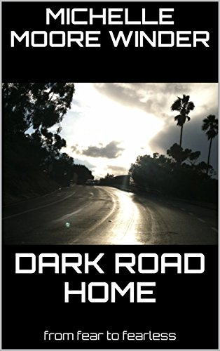 DARK ROAD HOME: from fear to fearless