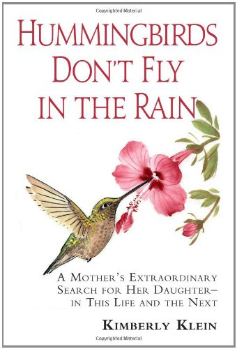 Hummingbirds Don't Fly in the Rain: A Mother's Extraordinary Search for Her Daughter -- In This Life & the Next