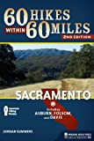 60 Hikes Within 60 Miles: Sacramento: Including Auburn, Folsom, and Davis