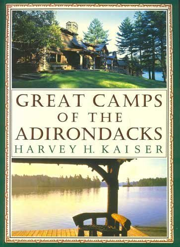 Great Camps of the Adirondacks by Harvey H. Kaiser (1-Oct-1990) ()