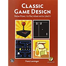 Classic Game Design: From Pong to Pacman with Unity
