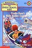 Trolls Dont Ride Roller Coasters (Baily School Kids #35)